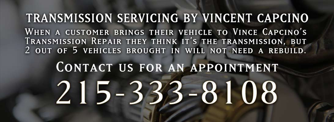 TRANSMISSION SERVICING BY VINCENT CAPCINO When a customer brings there vehicle to Vince they think it's the transmission, but 2 out of 5 vehicles brought in will not need a rebuild.Contact us for an appointment